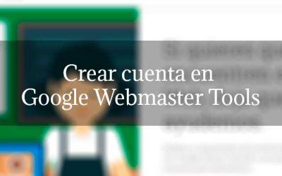 Crear cuenta en Google Webmaster Tools