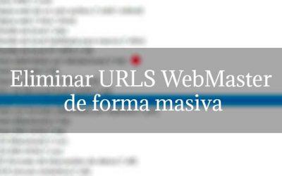 Eliminar URLS WebMaster de forma masiva