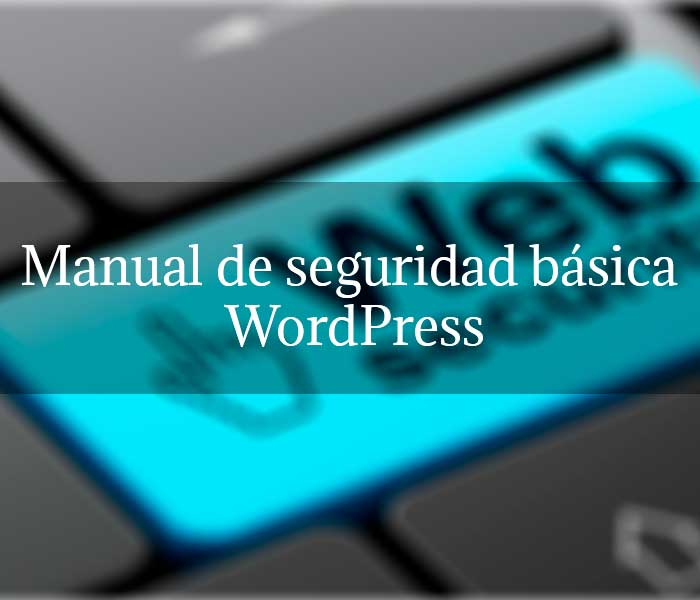 Manual de seguridad básica WordPress
